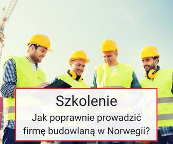 jak poprawnie prowadzić firmę budowlaną w Norwegii